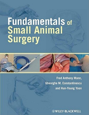 Fundamentals of Small Animal Surgery By Mann, Fred Anthony/ Constantinescu, Gheorghe/ Yoon, Hun-young